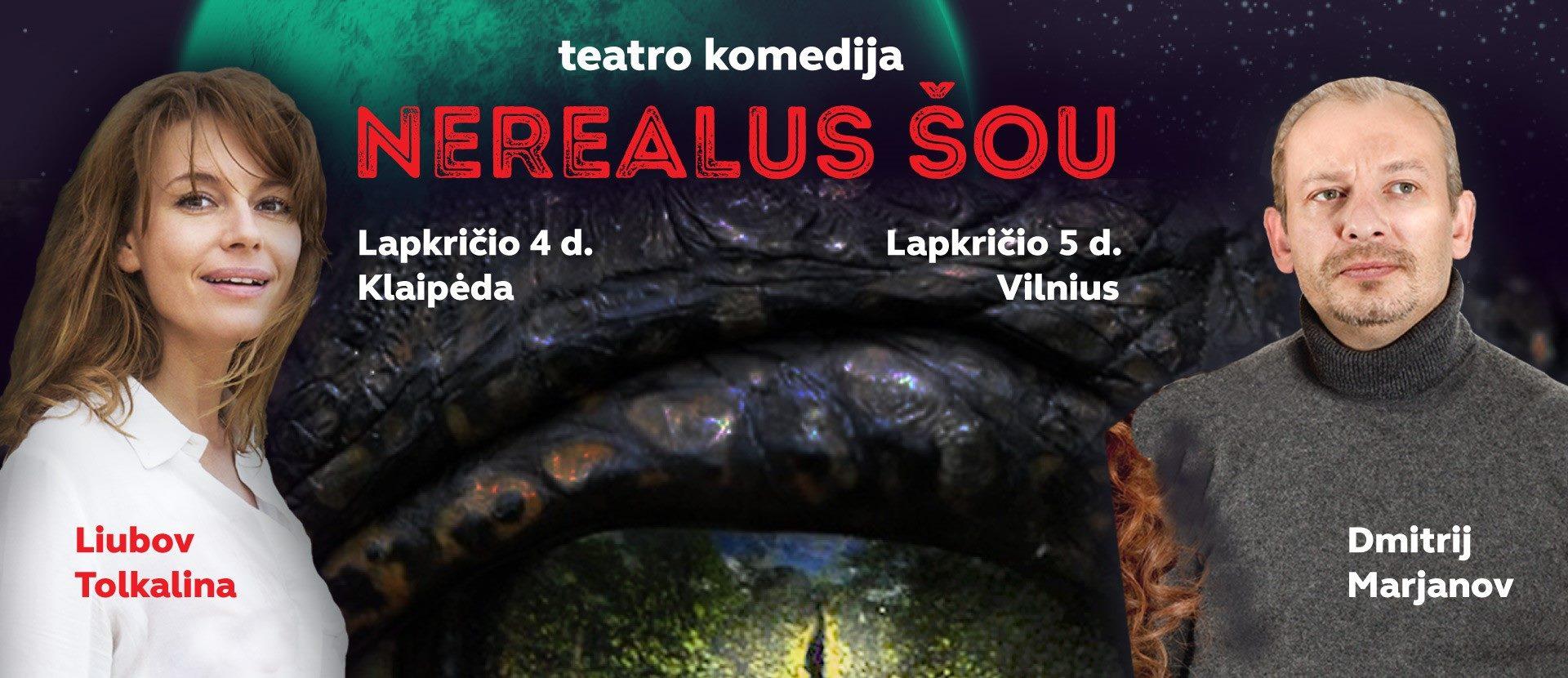 "Teatro komedija ""Nerealus šou"" / ""НЕРЕАЛЬНОЕ ШОУ"""