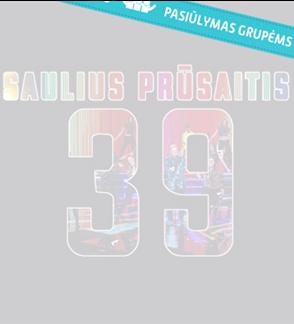 Pasiūlymas grupėms: Saulius PRŪSAITIS | 39