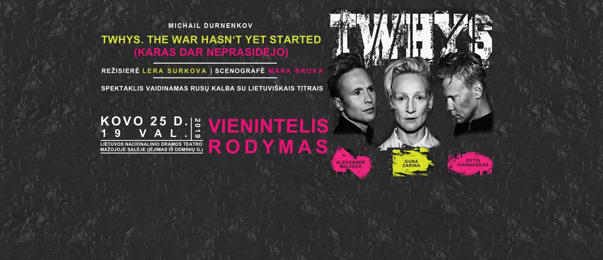 Michail Durnenkov  TWHYS. THE WAR HASN'T YET STARTED (KARAS DAR NEPRASIDĖJO), rež. Lera Surkova