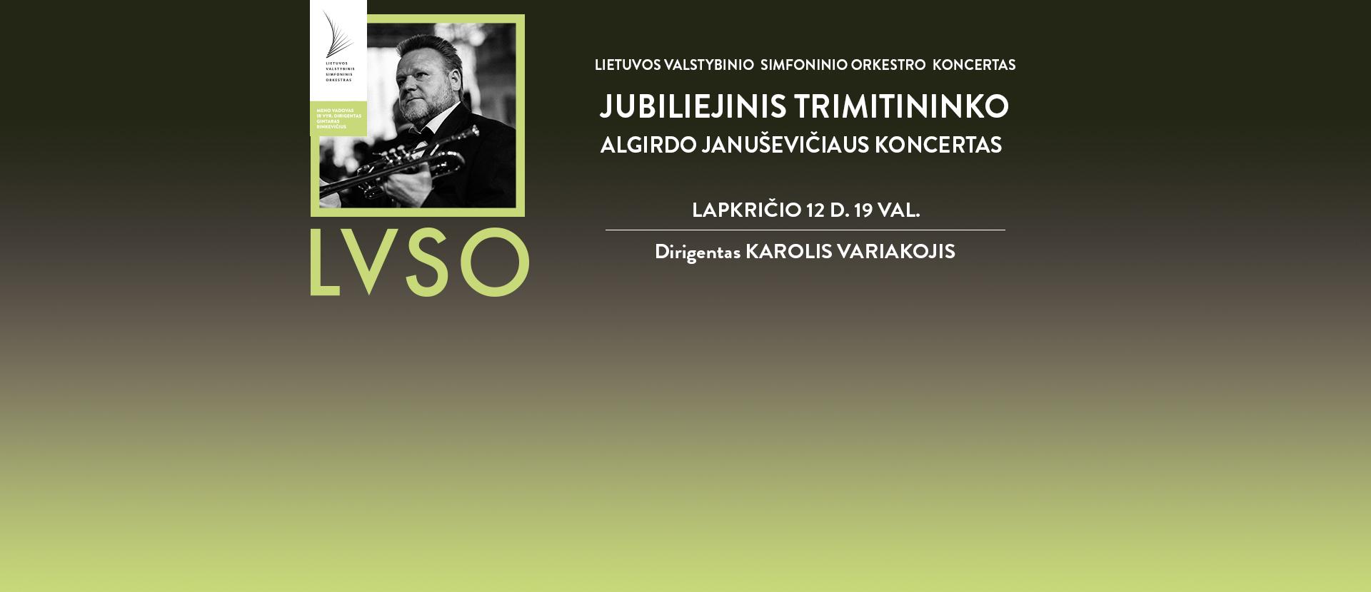 LVSO | Simfoninis koncertas JUBILIEJINIS TRIMITININKO ALGIRDO JANUŠEVIČIAUS KONCERTAS  (Įėjimas į renginius tik su Galimybių pasu)